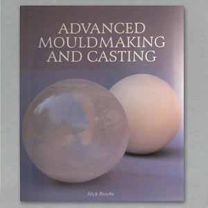 Advanced Mouldmaking and Casting by Nick Brooks