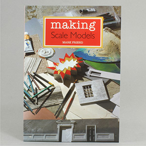 Making Scale Models by Mark Friend