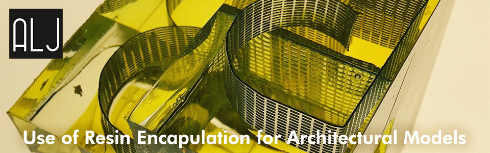 Use of resin encapulation for architectural models
